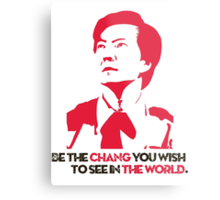 Be the CHANG you wish to see in the world. Metal Print