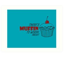 Muffin To Worry About Art Print