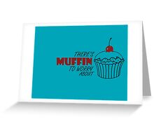 Muffin To Worry About Greeting Card