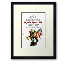 I still listen to iron maiden with my daughter Framed Print