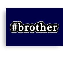 Brother - Hashtag - Black & White Canvas Print