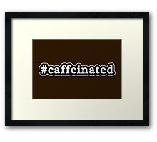 Caffeinated - Hashtag - Black & White Framed Print