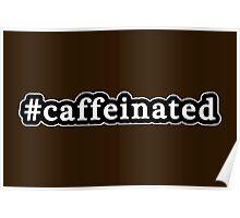 Caffeinated - Hashtag - Black & White Poster