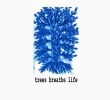 Trees Breathe Life Unisex T-Shirt