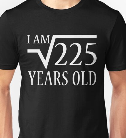 Square Root of 225 - 15 Year Old Boy and Girl Shirt Unisex T-Shirt