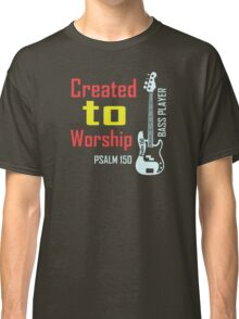 Created to worship bass player Classic T-Shirt