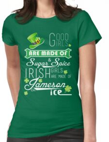 St. Patrick's Day Good Girls Are Made Of Sugar & Spice Irish Girls Are Made Of Jameson On Ice Womens Fitted T-Shirt