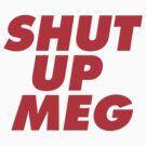 Shut Up Meg by idaspark