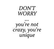 Your not crazy, you're unique Photographic Print