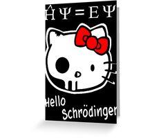 Hello Schrodinger Greeting Card