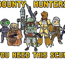 Bounty Hunters- You need this Scum by WarpZoneGraphic