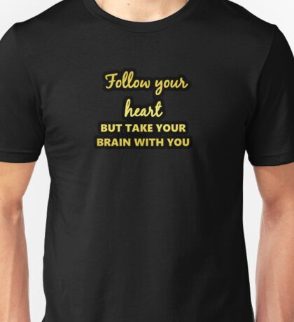 """Gold lettering with the message """"Follow Your Heart"""". Unisex T-Shirt"""
