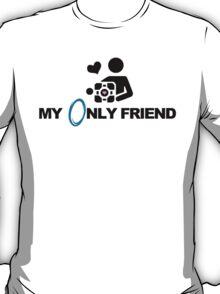 My only friend <3 T-Shirt