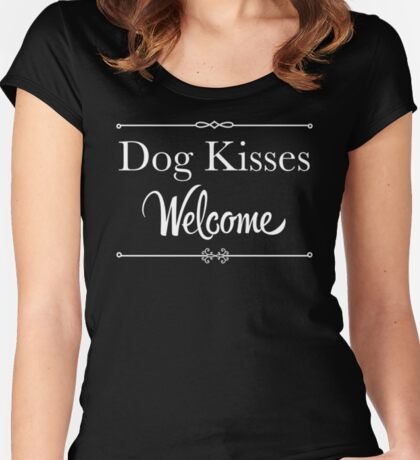 Dog Kisses Welcome ~ For Dog Crazy People! Women's Fitted Scoop T-Shirt