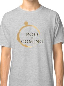 Poo Is Coming Classic T-Shirt