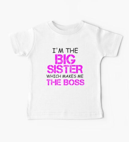 I'M THE BIG SISTER WHICH MAKES ME THE BOSS Baby Tee