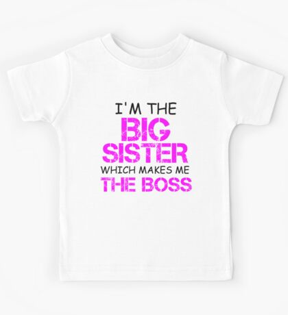 I'M THE BIG SISTER WHICH MAKES ME THE BOSS Kids Tee