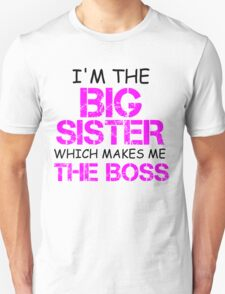 I'M THE BIG SISTER WHICH MAKES ME THE BOSS Unisex T-Shirt