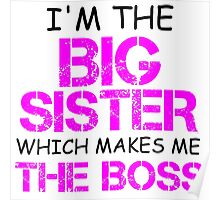 I'M THE BIG SISTER WHICH MAKES ME THE BOSS Poster