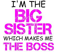 I'M THE BIG SISTER WHICH MAKES ME THE BOSS Photographic Print