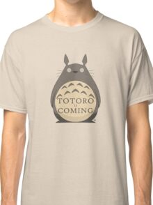 Totoro Is Coming Classic T-Shirt