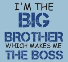 I'M THE BIG BROTHER WHICH MAKES ME THE BOSS Kids Tee
