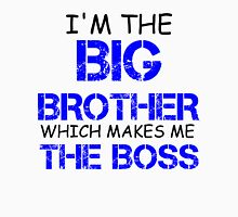 I'M THE BIG BROTHER WHICH MAKES ME THE BOSS Unisex T-Shirt