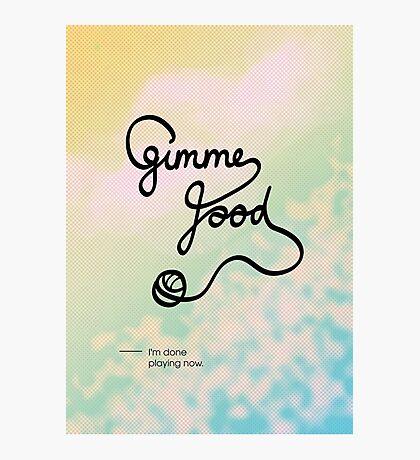 Gimme food Photographic Print