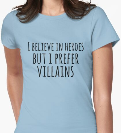 i believe in heroes but i prefer VILLAINS #black Womens Fitted T-Shirt