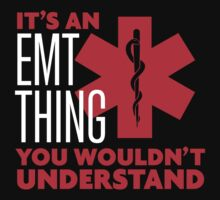 Funny 'It's an EMT Thing. You wouldn't understand.' TShirts and Accessories by Albany Retro