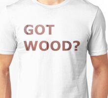 Got Wood? Unisex T-Shirt