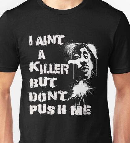 I Aint a kill but dont push me Unisex T-Shirt