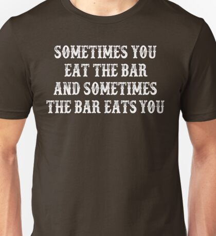 Sometimes You Eat The Bar And Sometimes The Bar Eats You - The Big Lebowski Unisex T-Shirt
