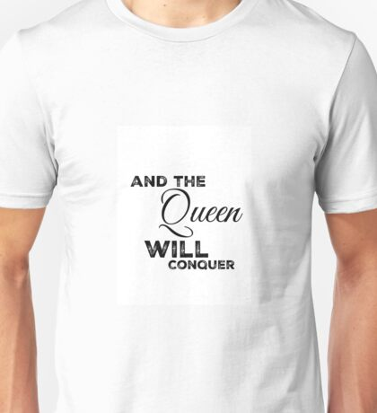 And The Queen Will Conquer Unisex T-Shirt