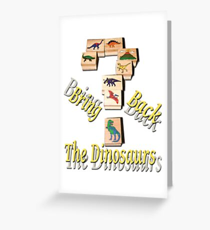Bring Back The Dinosaurs Greeting Card