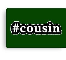 Cousin - Hashtag - Black & White Canvas Print