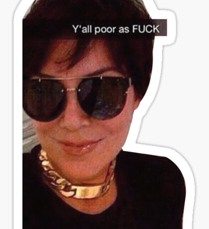 Kris Jenner Y'all poor asf Sticker