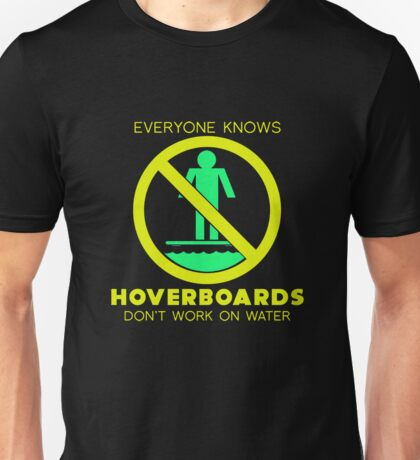 Hoverboards Don't Work on Water Unisex T-Shirt