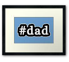 Dad - Hashtag - Black & White Framed Print