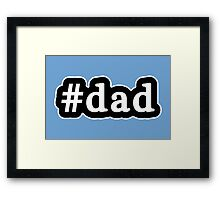 Dad - Hashtag - Black & White Framed Print