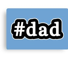 Dad - Hashtag - Black & White Canvas Print