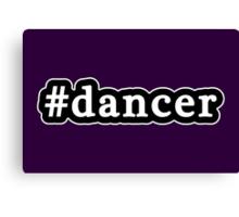 Dancer - Hashtag - Black & White Canvas Print