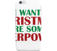 I Want For Christmas Are Superpowers iPhone Case/Skin
