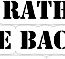 Right Now, I'd Rather Be Back At The Base - Black Text Sticker