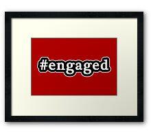Engaged - Hashtag - Black & White Framed Print