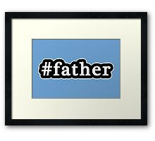 Father - Hashtag - Black & White Framed Print