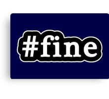 Fine - Hashtag - Black & White Canvas Print