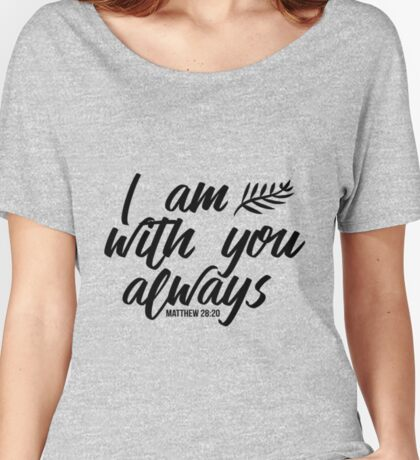 I am with you always Matthew 28:20 Bible verse Black & white Women's Relaxed Fit T-Shirt