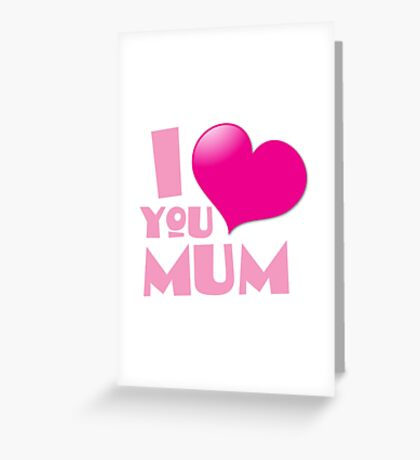 I love you mum! with heart Greeting Card
