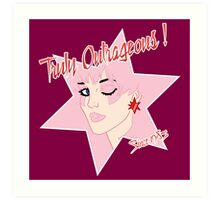 Truly Outrageous ! Since 1985 Art Print